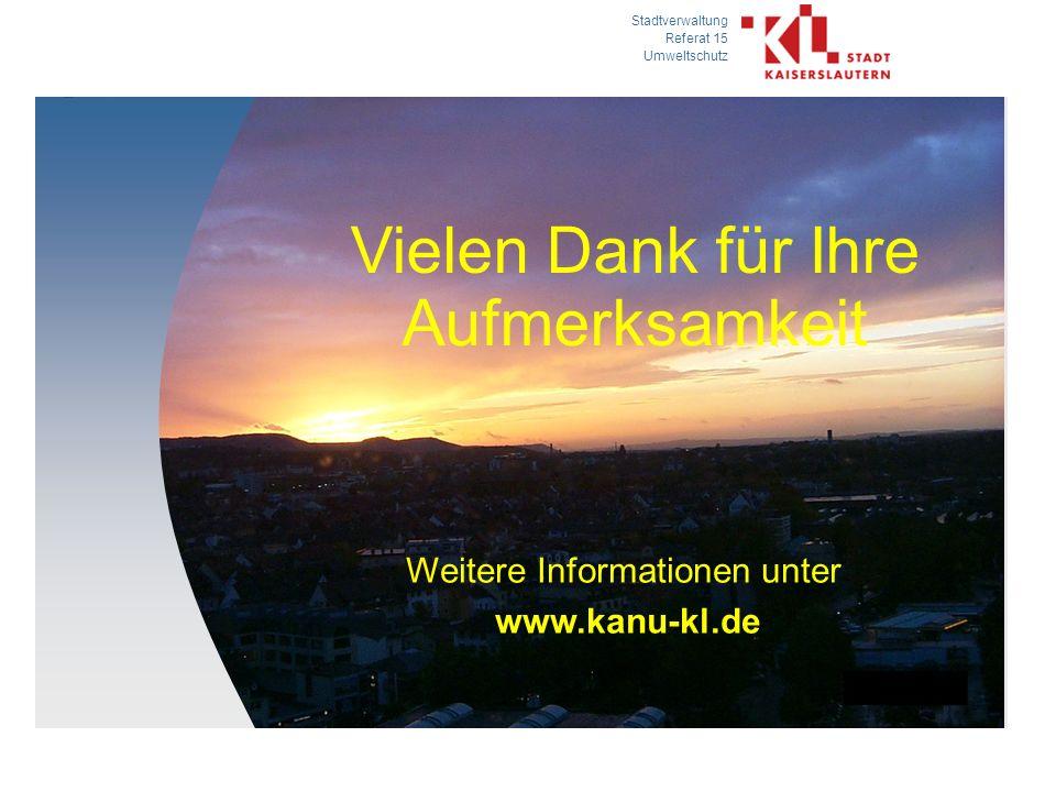 Stadtverwaltung Referat 15 Umweltschutz Vielen Dank für Ihre Aufmerksamkeit Weitere Informationen unter www.kanu-kl.de