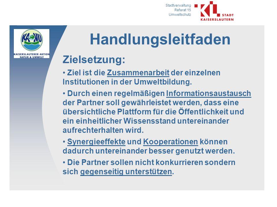 Stadtverwaltung Referat 15 Umweltschutz Handlungsleitfaden Zielsetzung: Ziel ist die Zusammenarbeit der einzelnen Institutionen in der Umweltbildung.
