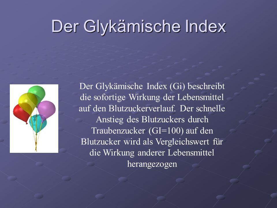 Der Glykämische Index Der Glykämische Index (Gi) beschreibt die sofortige Wirkung der Lebensmittel auf den Blutzuckerverlauf. Der schnelle Anstieg des