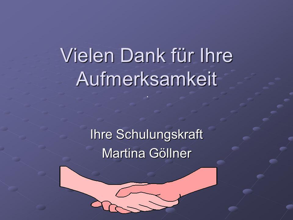 . Vielen Dank für Ihre Aufmerksamkeit Ihre Schulungskraft Martina Göllner