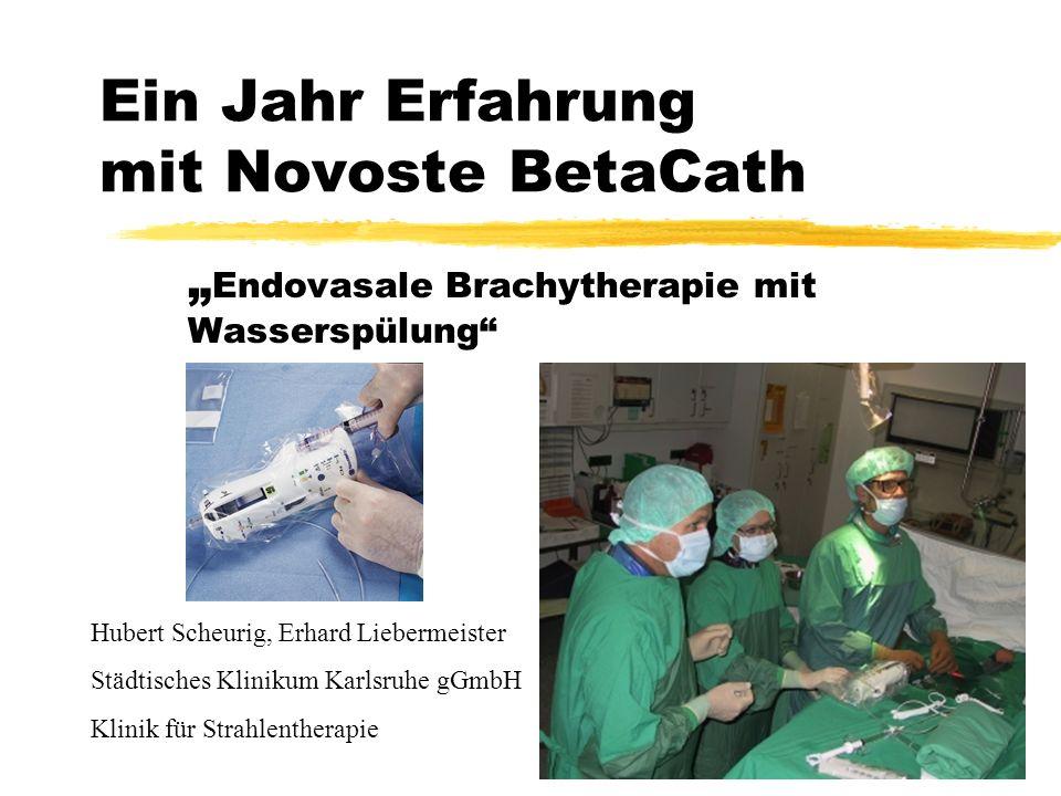 Ein Jahr Erfahrung mit Novoste BetaCath Beschreibung des Systems Überblick über durchgeführte Behandlungen Beschaffungsliste Zeitaufwand für Organisation und Behandlung Dosimetrie Behandlungsablauf Beobachtete Probleme Beurteilung