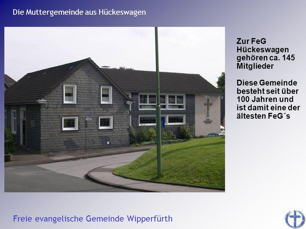 Freie evangelische Gemeinde Wipperfürth Die Muttergemeinde aus Hückeswagen Zur FeG Hückeswagen gehören ca. 145 Mitglieder Diese Gemeinde besteht seit