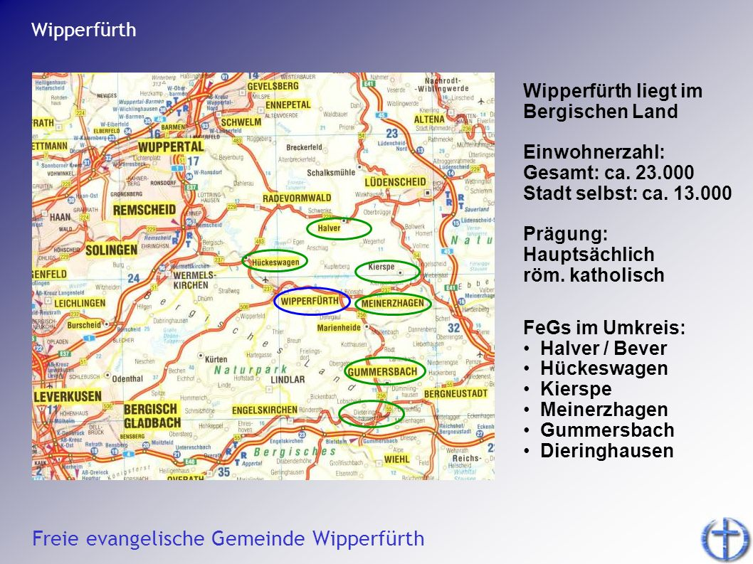 Freie evangelische Gemeinde Wipperfürth Wipperfürth Wipperfürth liegt im Bergischen Land Einwohnerzahl: Gesamt: ca. 23.000 Stadt selbst: ca. 13.000 Pr