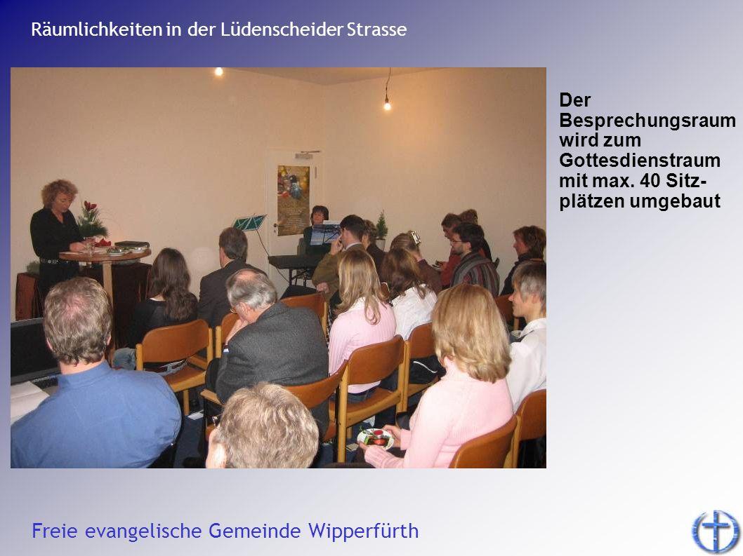 Freie evangelische Gemeinde Wipperfürth Der Besprechungsraum wird zum Gottesdienstraum mit max. 40 Sitz- plätzen umgebaut Räumlichkeiten in der Lüdens
