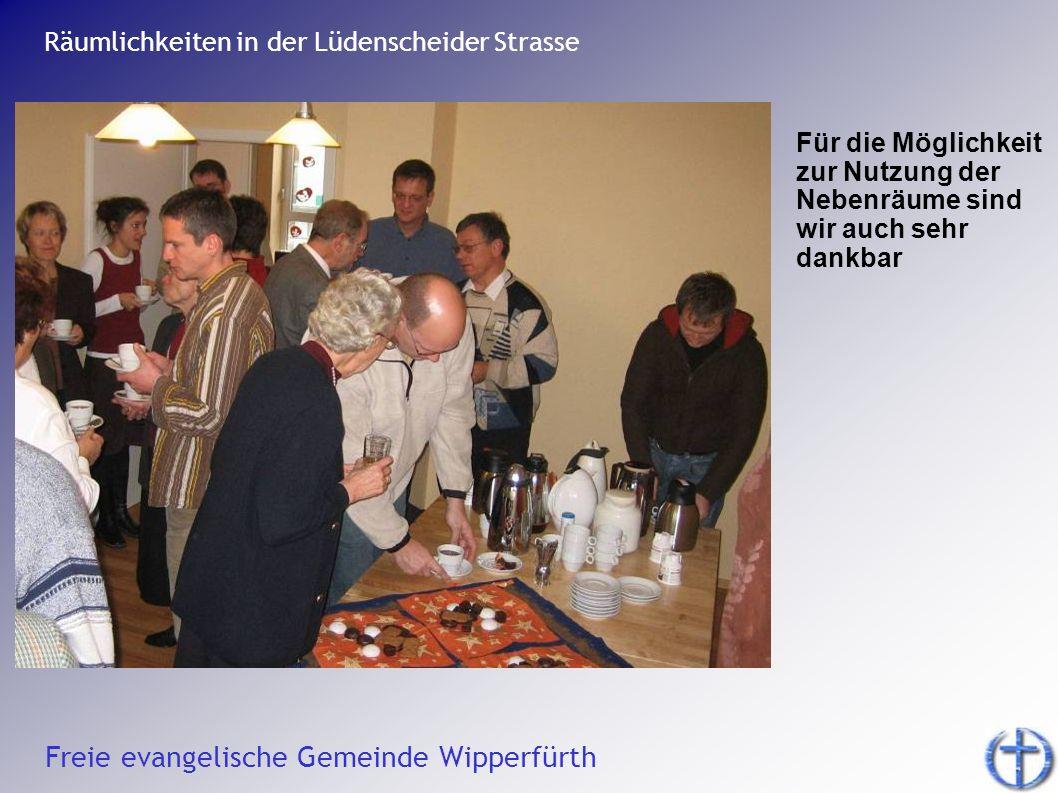 Freie evangelische Gemeinde Wipperfürth Räumlichkeiten in der Lüdenscheider Strasse Für die Möglichkeit zur Nutzung der Nebenräume sind wir auch sehr