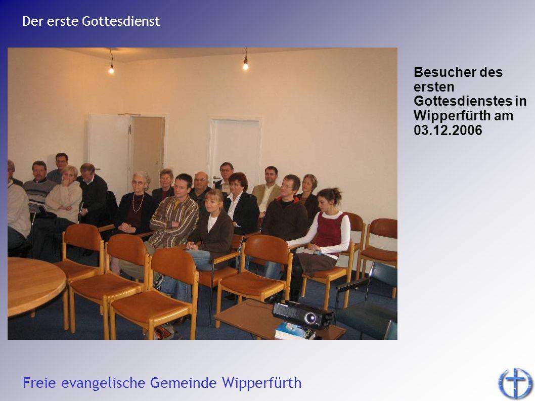 Freie evangelische Gemeinde Wipperfürth Der erste Gottesdienst Zum ersten Gottesdienst am 03.12.2006 gab es auch Grußworte aus der jungen Gemeinde Attendorn