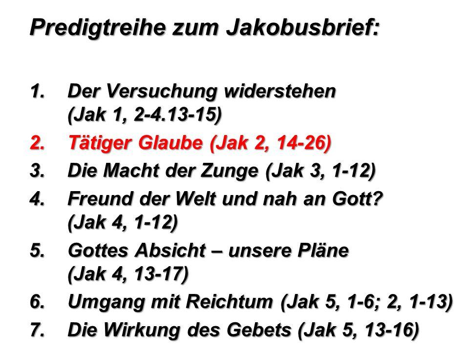 Predigtreihe zum Jakobusbrief: 1.Der Versuchung widerstehen (Jak 1, 2-4.13-15) 2.Tätiger Glaube (Jak 2, 14-26) 3.Die Macht der Zunge (Jak 3, 1-12) 4.F
