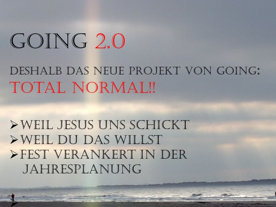 GOiNG…Wege, junge Menschen für Diakonie zu begeistern Aber das reicht nicht! GOiNG 2.0 Deshalb das neue Projekt von GOiNG : total normal!! weil Jesus