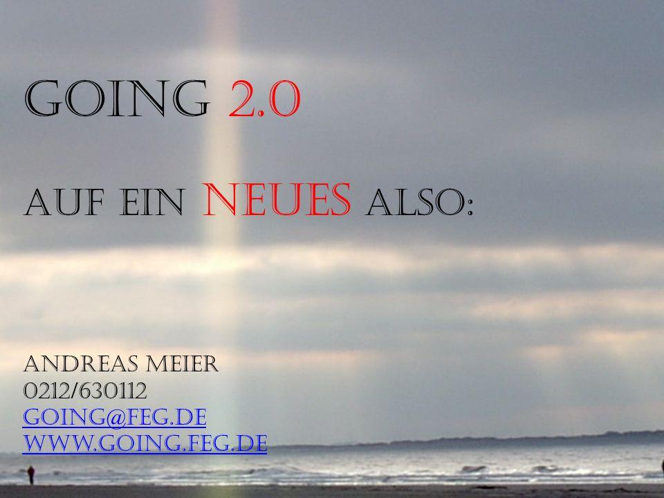 GOiNG…Wege, junge Menschen für Diakonie zu begeistern Aber das reicht nicht! GOiNG 2.0 Auf ein Neues also: Andreas Meier 0212/630112 going@feg.de www.