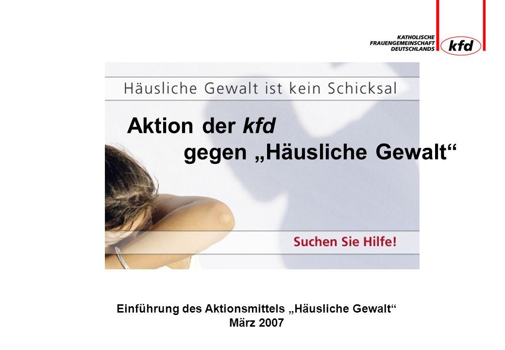 Einführung des Aktionsmittels Häusliche Gewalt März 2007 Aktion der kfd gegen Häusliche Gewalt