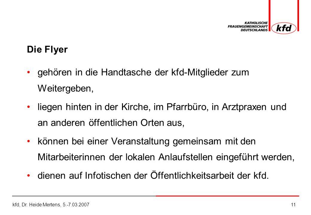 kfd, Dr. Heide Mertens, 5.-7.03.200711 Die Flyer gehören in die Handtasche der kfd-Mitglieder zum Weitergeben, liegen hinten in der Kirche, im Pfarrbü