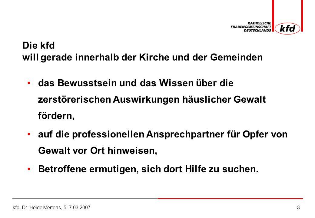 kfd, Dr. Heide Mertens, 5.-7.03.20073 Die kfd will gerade innerhalb der Kirche und der Gemeinden das Bewusstsein und das Wissen über die zerstörerisch