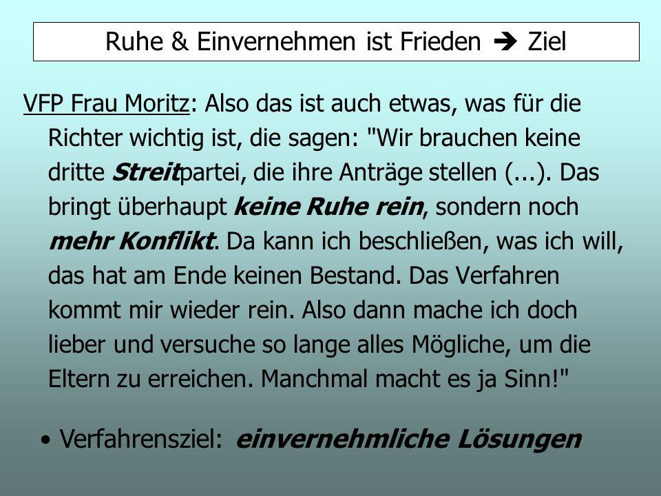 VFP Frau Moritz: Also das ist auch etwas, was für die Richter wichtig ist, die sagen: Wir brauchen keine dritte Streitpartei, die ihre Anträge stellen (...).
