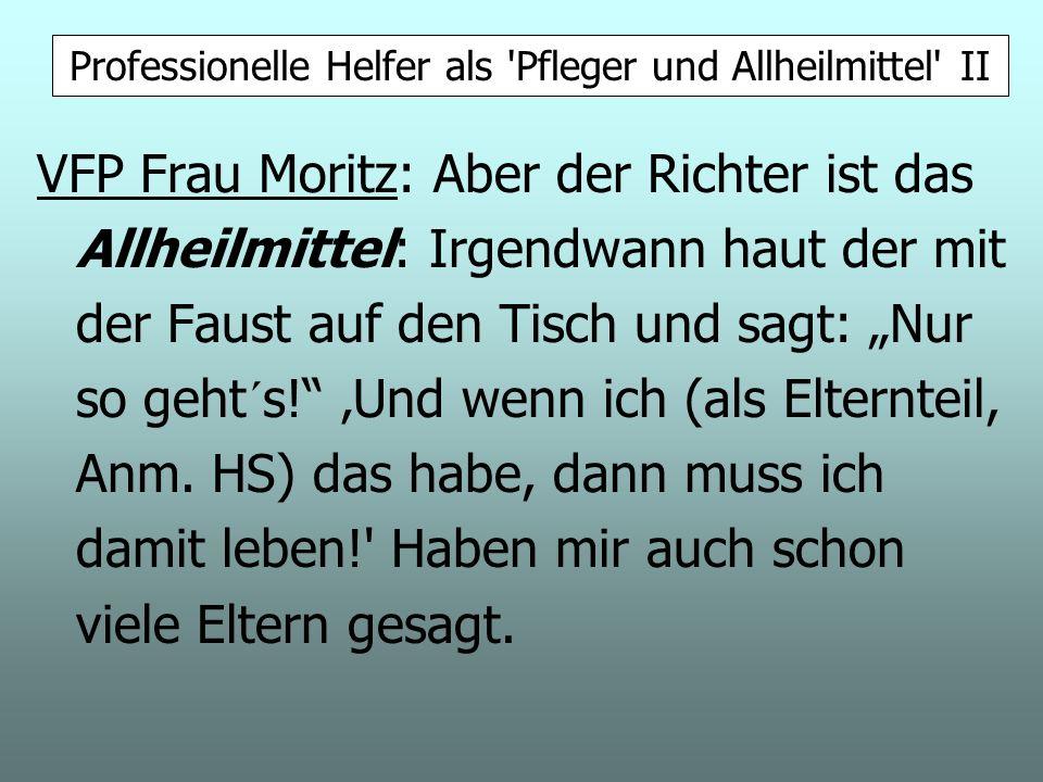 VFP Frau Moritz: Aber der Richter ist das Allheilmittel: Irgendwann haut der mit der Faust auf den Tisch und sagt: Nur so geht´s.