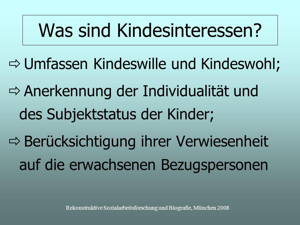 Rekonstruktive Sozialarbeitsforschung und Biografie, München 2008 Was sind Kindesinteressen.