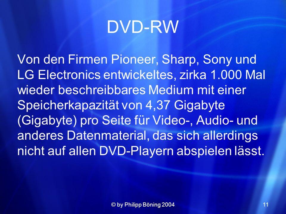 © by Philipp Böning 200411 DVD-RW Von den Firmen Pioneer, Sharp, Sony und LG Electronics entwickeltes, zirka 1.000 Mal wieder beschreibbares Medium mi