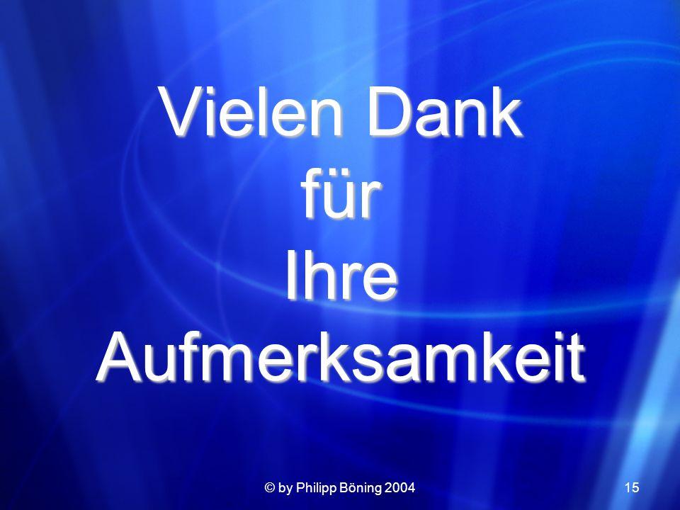 © by Philipp Böning 200415 Vielen Dank für Ihre Aufmerksamkeit