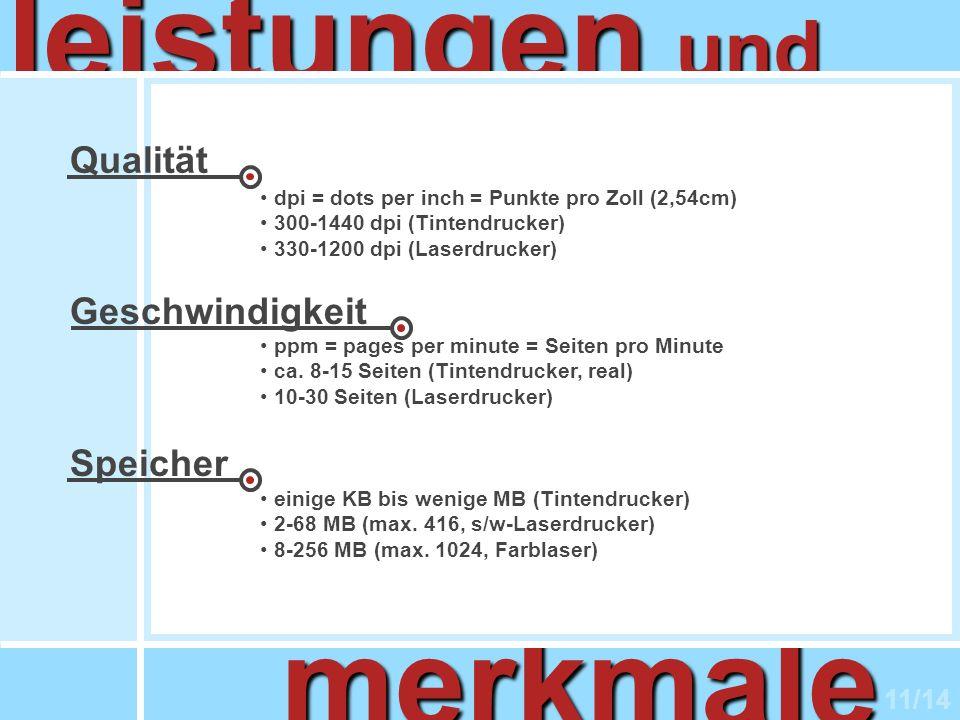 11/14 merkmale und leistungen Qualität Geschwindigkeit Speicher dpi = dots per inch = Punkte pro Zoll (2,54cm) 300-1440 dpi (Tintendrucker) 330-1200 d