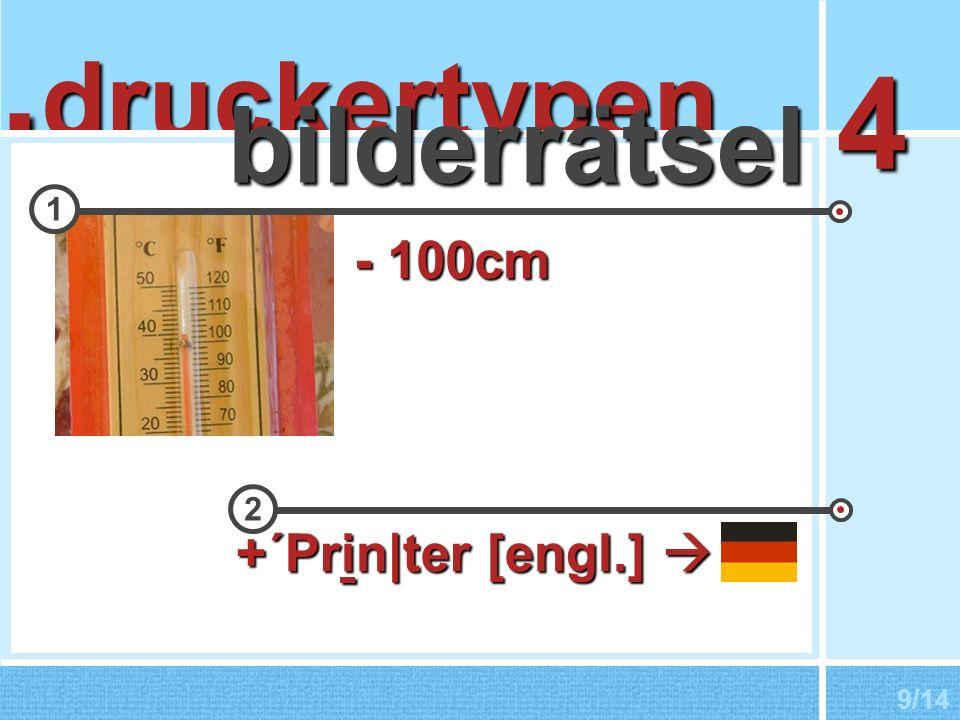 druckertypen. bilderrätsel 4 1 2 +´Prin|ter [engl.] +´Prin|ter [engl.] - 100cm 9/14