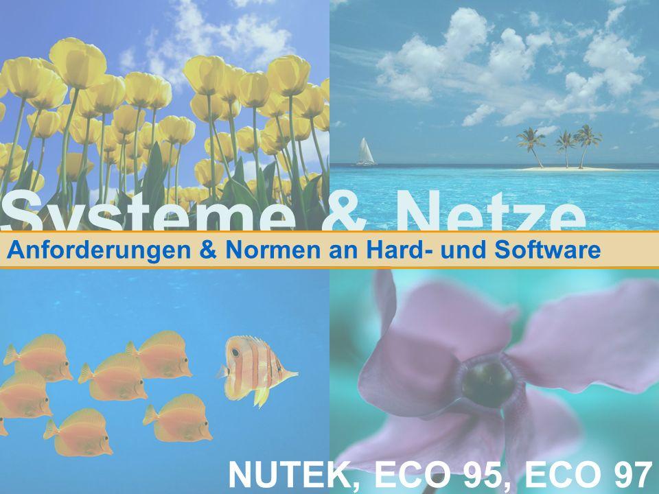 Systeme & Netze Anforderungen & Normen an Hard- und Software NUTEK, ECO 95, ECO 97