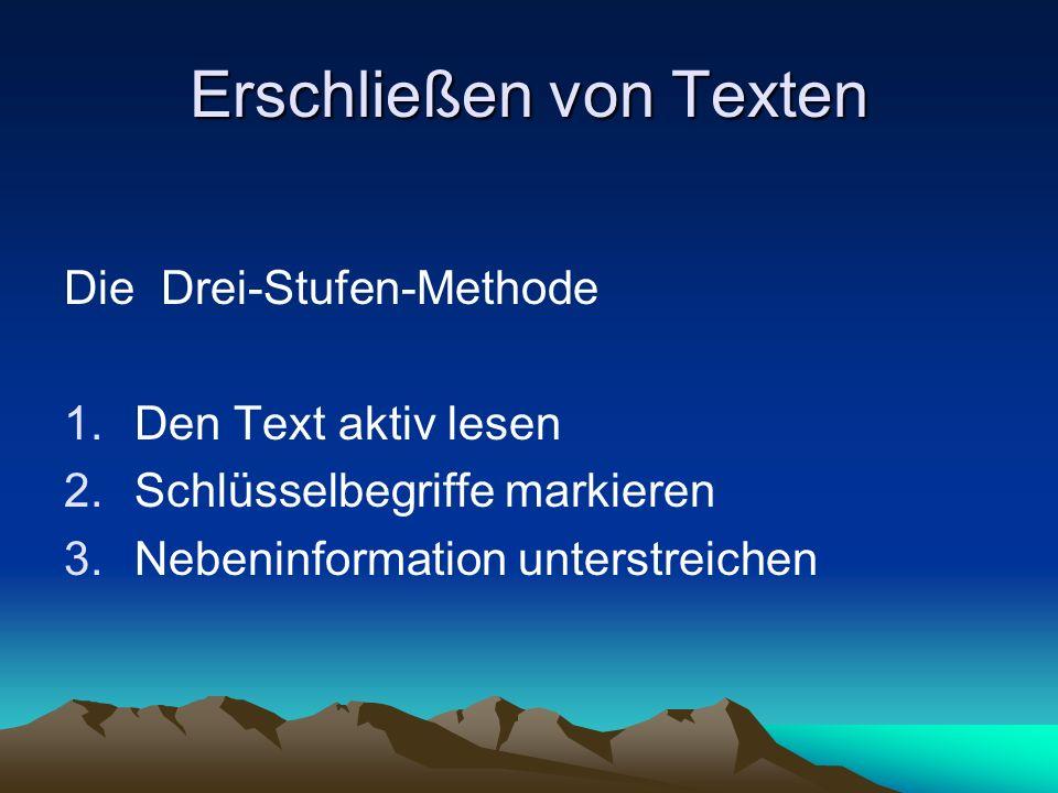 Erschließen von Texten Die Drei-Stufen-Methode 1.Den Text aktiv lesen 2.Schlüsselbegriffe markieren 3.Nebeninformation unterstreichen