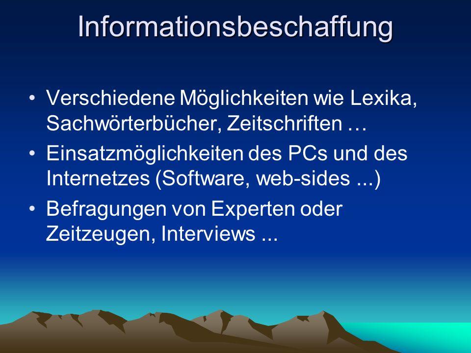 Informationsbeschaffung Verschiedene Möglichkeiten wie Lexika, Sachwörterbücher, Zeitschriften … Einsatzmöglichkeiten des PCs und des Internetzes (Sof
