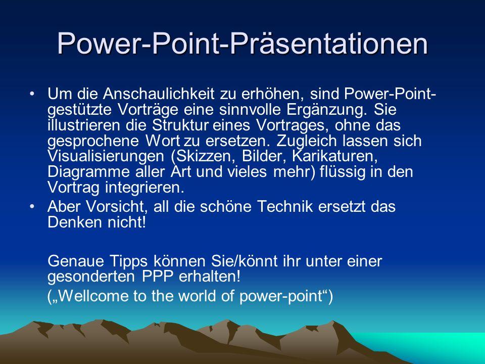 Power-Point-Präsentationen Um die Anschaulichkeit zu erhöhen, sind Power-Point- gestützte Vorträge eine sinnvolle Ergänzung. Sie illustrieren die Stru