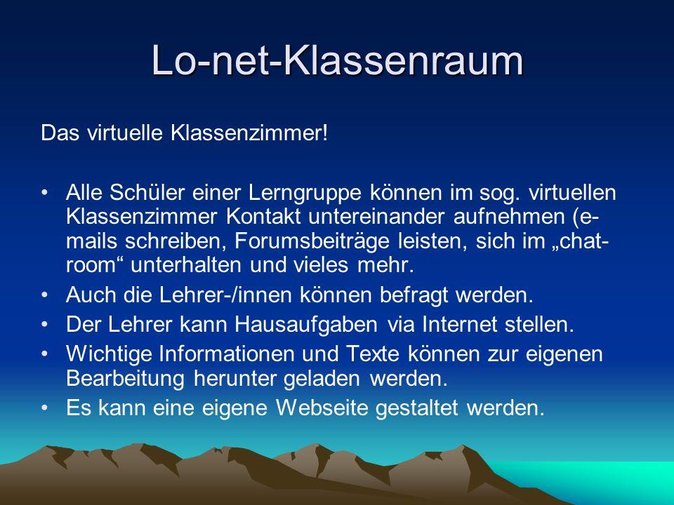 Lo-net-Klassenraum Das virtuelle Klassenzimmer! Alle Schüler einer Lerngruppe können im sog. virtuellen Klassenzimmer Kontakt untereinander aufnehmen