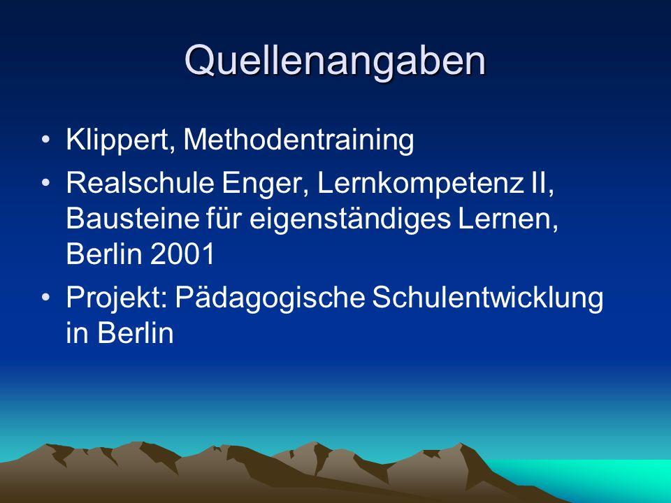 Quellenangaben Klippert, Methodentraining Realschule Enger, Lernkompetenz II, Bausteine für eigenständiges Lernen, Berlin 2001 Projekt: Pädagogische S