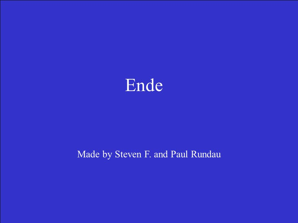 Ende Made by Steven F. and Paul Rundau