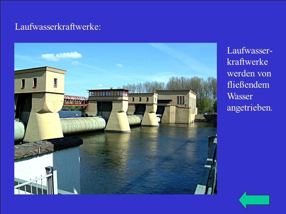 Laufwasserkraftwerke: Laufwasser- kraftwerke werden von fließendem Wasser angetrieben.