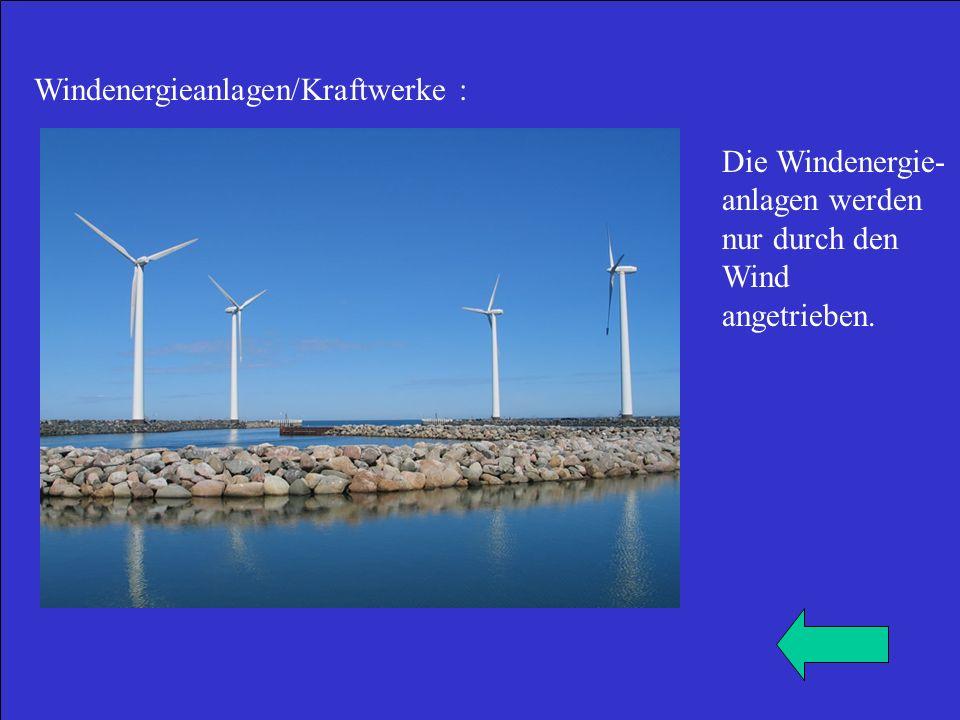 Windenergieanlagen/Kraftwerke : Die Windenergie- anlagen werden nur durch den Wind angetrieben.