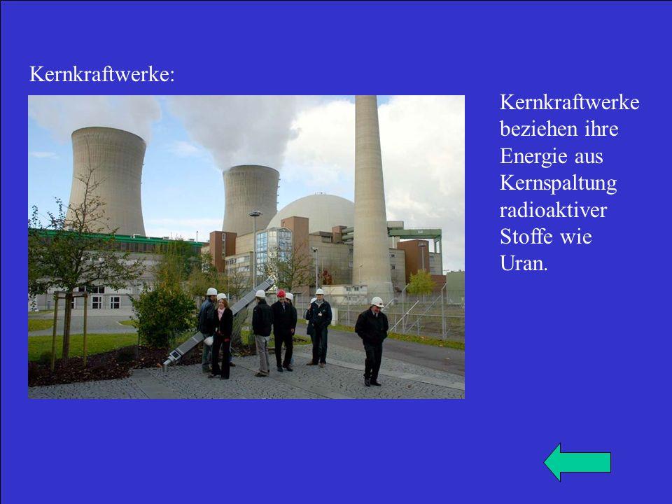 Kernkraftwerke: Kernkraftwerke beziehen ihre Energie aus Kernspaltung radioaktiver Stoffe wie Uran.