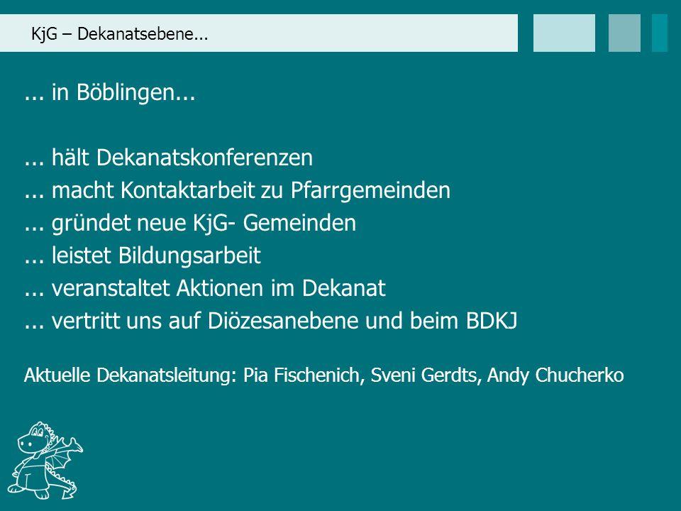 KjG – Dekanatsebene...... in Böblingen...... hält Dekanatskonferenzen... macht Kontaktarbeit zu Pfarrgemeinden... gründet neue KjG- Gemeinden... leist