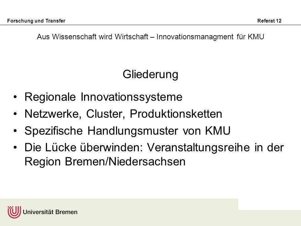 Forschung und Transfer Referat 12 Aus Wissenschaft wird Wirtschaft – Innovationsmanagment für KMU Gliederung Regionale Innovationssysteme Netzwerke, C