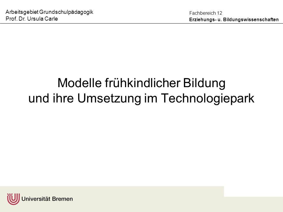 Arbeitsgebiet Grundschulpädagogik Prof. Dr. Ursula Carle Erziehungs- u. Bildungswissenschaften Fachbereich 12 Modelle frühkindlicher Bildung und ihre