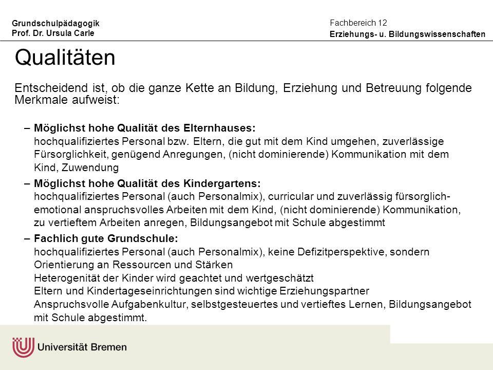 Grundschulpädagogik Prof. Dr. Ursula Carle Erziehungs- u. Bildungswissenschaften Fachbereich 12 Qualitäten Entscheidend ist, ob die ganze Kette an Bil