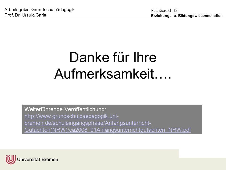 Arbeitsgebiet Grundschulpädagogik Prof. Dr. Ursula Carle Erziehungs- u. Bildungswissenschaften Fachbereich 12 Danke für Ihre Aufmerksamkeit…. Weiterfü
