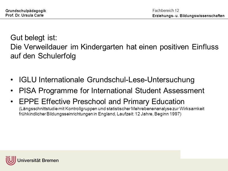 Grundschulpädagogik Prof. Dr. Ursula Carle Erziehungs- u. Bildungswissenschaften Fachbereich 12 Gut belegt ist: Die Verweildauer im Kindergarten hat e