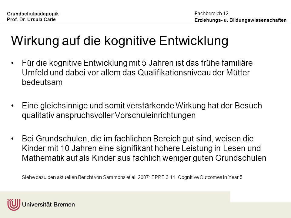 Grundschulpädagogik Prof. Dr. Ursula Carle Erziehungs- u. Bildungswissenschaften Fachbereich 12 Wirkung auf die kognitive Entwicklung Für die kognitiv
