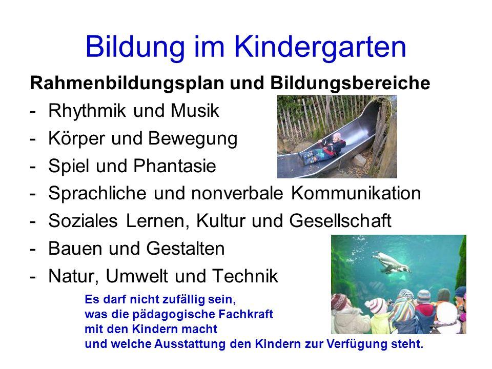 Bildung im Kindergarten Rahmenbildungsplan und Bildungsbereiche -Rhythmik und Musik -Körper und Bewegung -Spiel und Phantasie -Sprachliche und nonverb