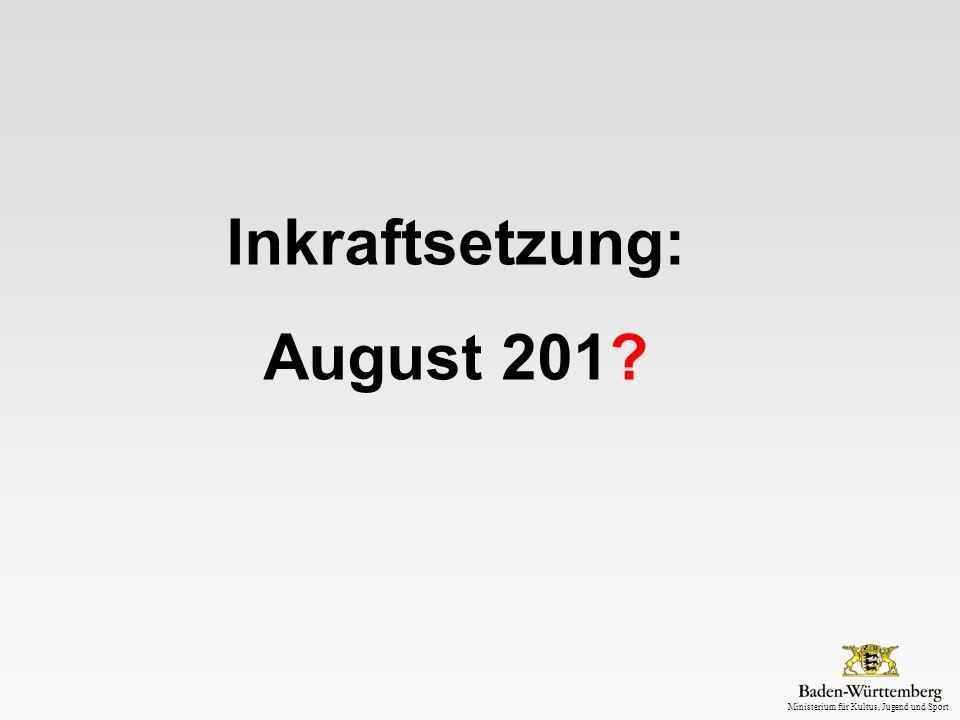 Ministerium für Kultus, Jugend und Sport Inkraftsetzung: August 201?