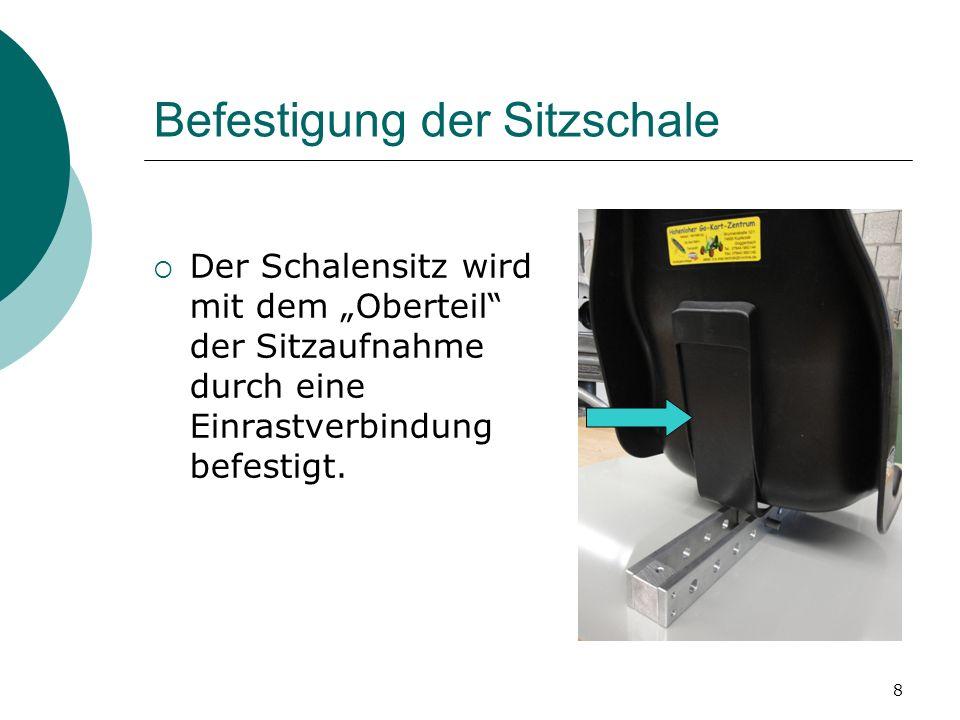 8 Befestigung der Sitzschale Der Schalensitz wird mit dem Oberteil der Sitzaufnahme durch eine Einrastverbindung befestigt.