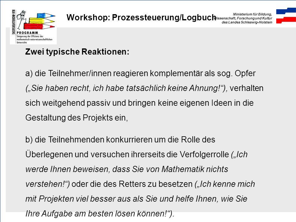 Ministerium für Bildung, Wissenschaft, Forschung und Kultur des Landes Schleswig-Holstein Workshop: Prozessteuerung/Logbuch Zwei typische Reaktionen: a) die Teilnehmer/innen reagieren komplementär als sog.