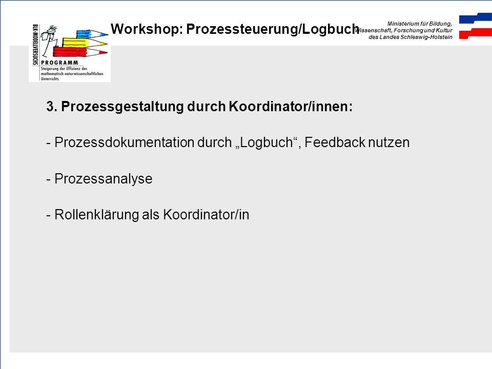 Ministerium für Bildung, Wissenschaft, Forschung und Kultur des Landes Schleswig-Holstein Workshop: Prozessteuerung/Logbuch 3.