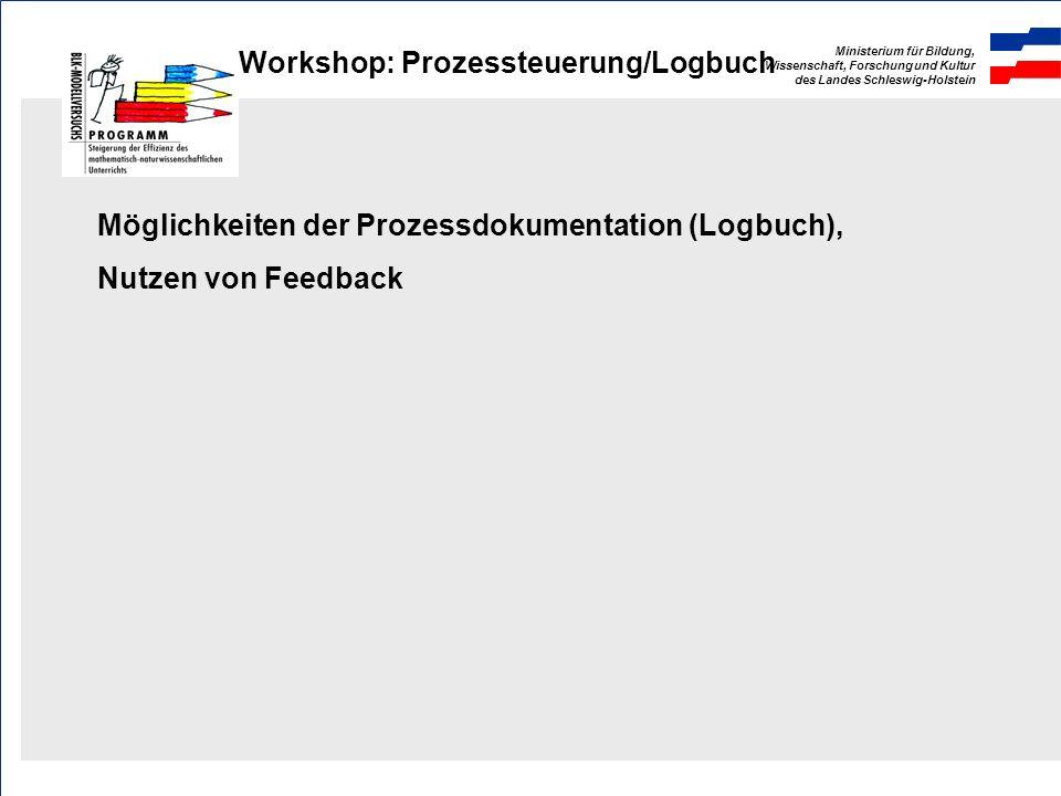 Ministerium für Bildung, Wissenschaft, Forschung und Kultur des Landes Schleswig-Holstein Workshop: Prozessteuerung/Logbuch Möglichkeiten der Prozessdokumentation (Logbuch), Nutzen von Feedback