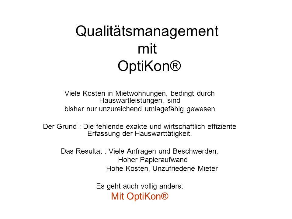 Qualitätsmanagement mit OptiKon® Viele Kosten in Mietwohnungen, bedingt durch Hauswartleistungen, sind bisher nur unzureichend umlagefähig gewesen. De