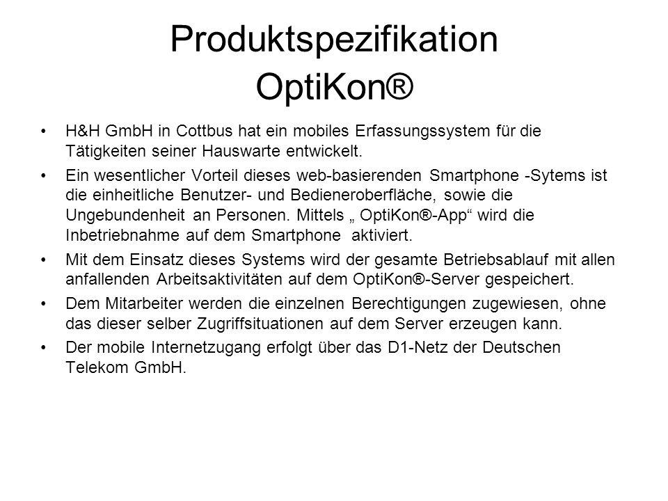 Produktspezifikation OptiKon® H&H GmbH in Cottbus hat ein mobiles Erfassungssystem für die Tätigkeiten seiner Hauswarte entwickelt. Ein wesentlicher V