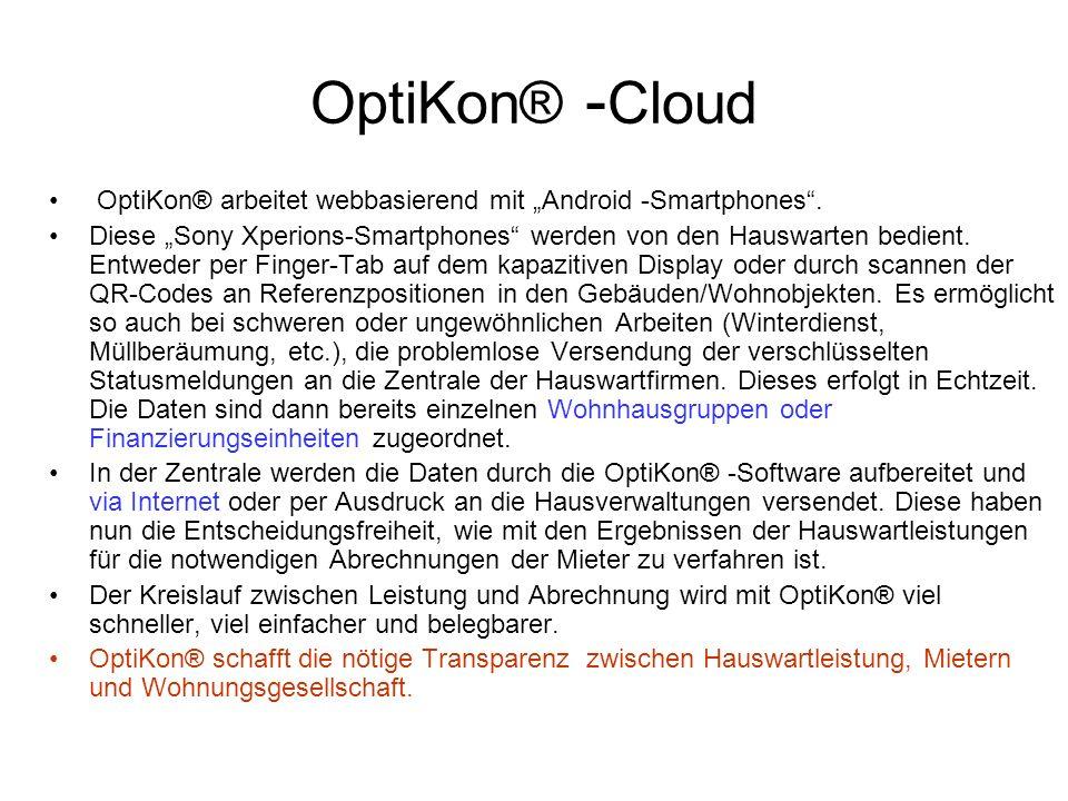 OptiKon® - Cloud OptiKon® arbeitet webbasierend mit Android -Smartphones. Diese Sony Xperions-Smartphones werden von den Hauswarten bedient. Entweder