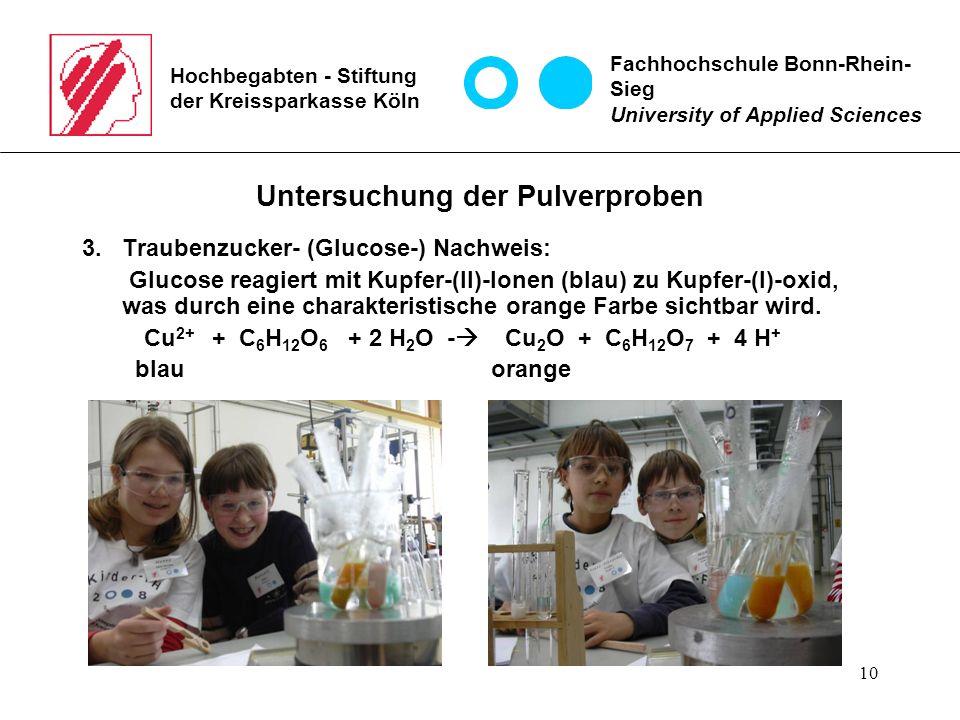 10 Hochbegabten - Stiftung der Kreissparkasse Köln Untersuchung der Pulverproben 3. Traubenzucker- (Glucose-) Nachweis: Glucose reagiert mit Kupfer-(I